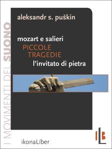Aleksandr S. Puškin, «Piccole tragedie: Mozart e Salieri, L'invitato di pietra»