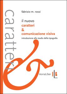 Fabrizio M. Rossi, «Il nuovo Caratteri & comunicazione visiva», IkonaLiber