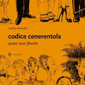 Sandra Antonelli, «Codice Cenerentola», IkonaLiber